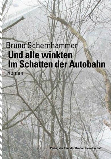 Bruno Schernhammer, Und alle winkten Im Schatten der Autobahn